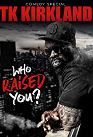 T.K. Kirkland: Who Raised You? Comedy Special (2019)