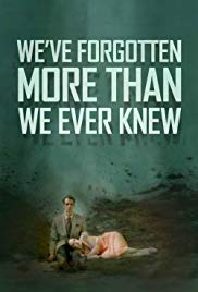 Weve Forgotten More Than We Ever Knew (2016)